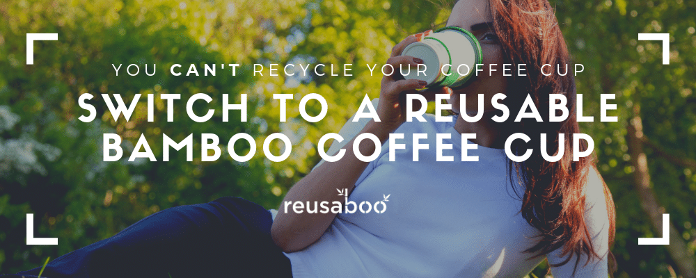 The Problem With Recyclable Coffee Cups | Switch To A Reusable Bamboo Coffee Cup | Reusaboo