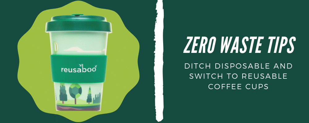 Zero Waste Tips | Ditch Disposable And Switch To Reusable Coffee Cups | Reusaboo