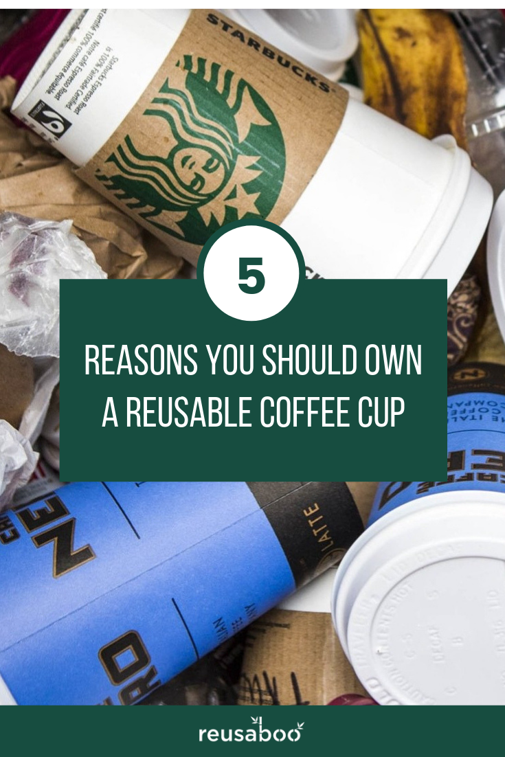 5 Reasons You Should Own A Reusable Coffee Cup