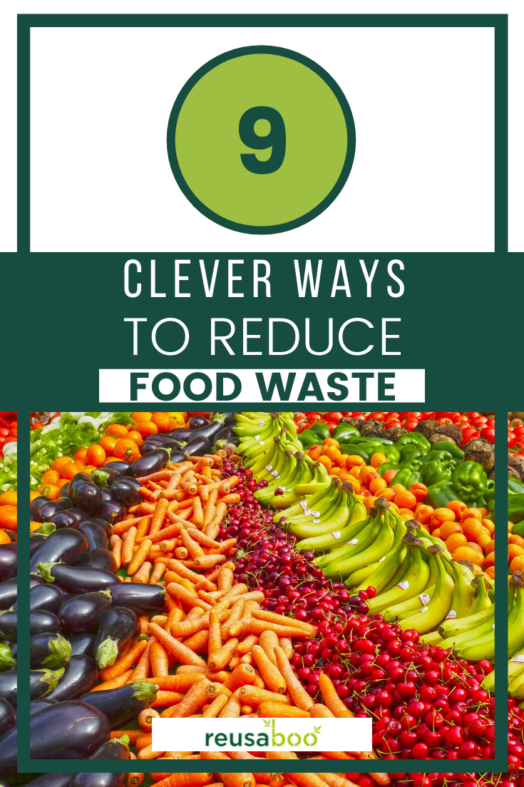 9 Clever Ways To Reduce Food Waste | Reusaboo